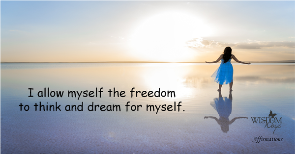 WisdomWays Affirmations - I allow myself the freedom to think and dream for myself.