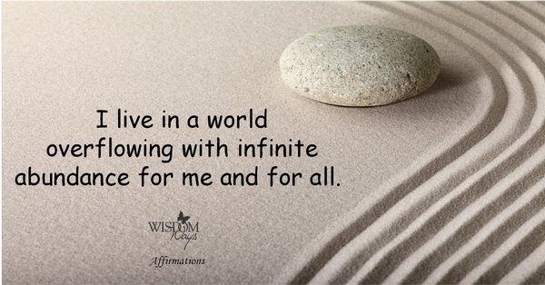 WisdomWays Affirmations - I live in a world with infinite abundance for me.